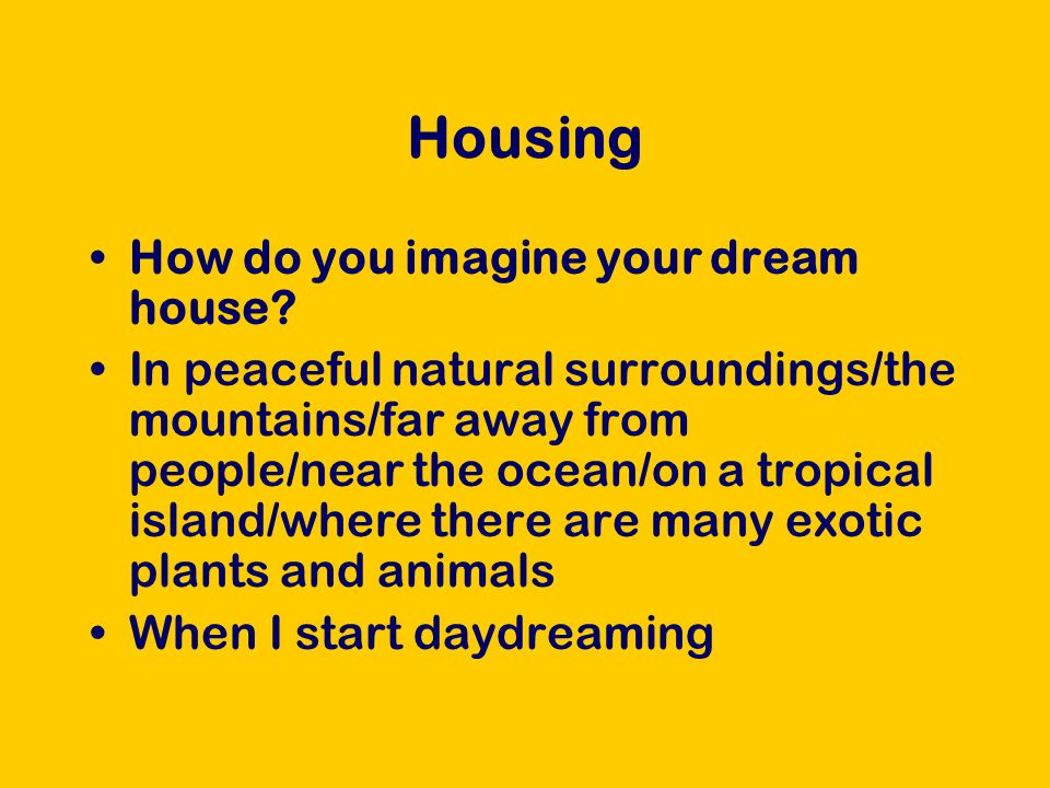 Housing What type of house would you like.Would you like to build your own house.