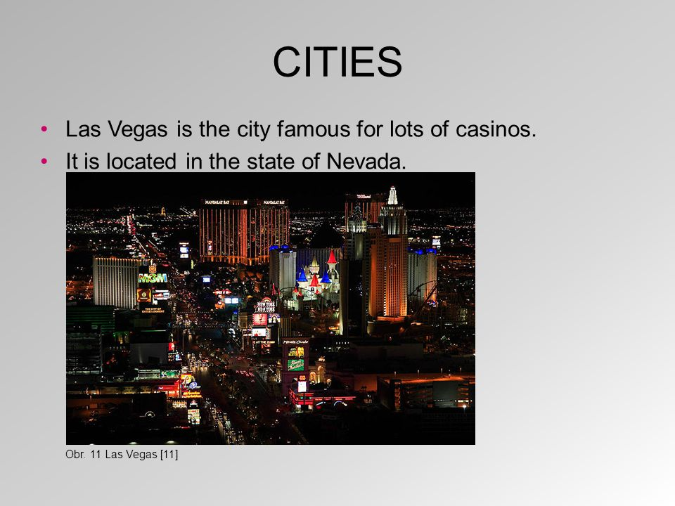 CITIES Las Vegas is the city famous for lots of casinos.