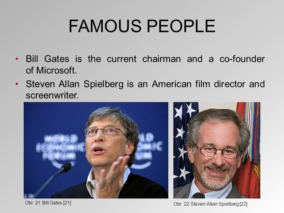 FAMOUS PEOPLE Bill Gates is the current chairman and a co-founder of Microsoft.