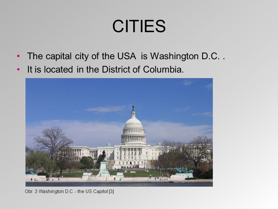 CITIES The capital city of the USA is Washington D.C..