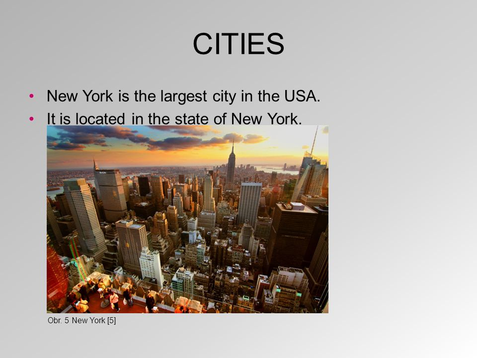CITIES New York is the largest city in the USA. It is located in the state of New York.