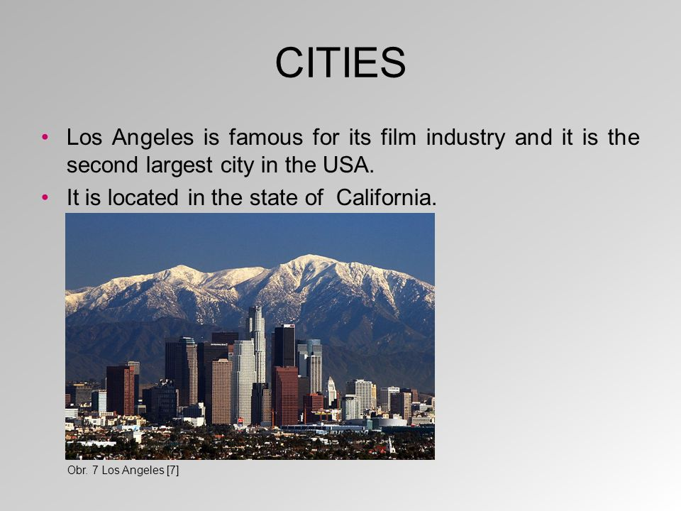 CITIES Los Angeles is famous for its film industry and it is the second largest city in the USA.