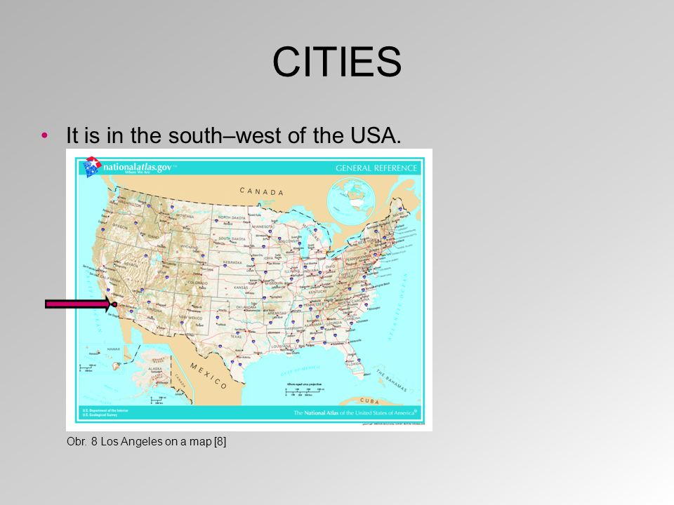 CITIES It is in the south–west of the USA. Obr. 8 Los Angeles on a map [8]
