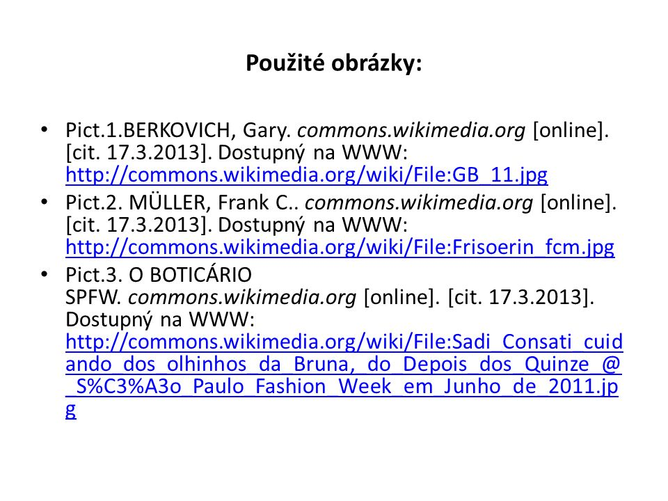 Použité obrázky: Pict.1.BERKOVICH, Gary. commons.wikimedia.org [online]. [cit. 17.3.2013]. Dostupný na WWW: http://commons.wikimedia.org/wiki/File:GB_