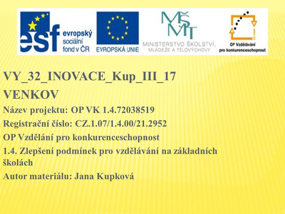 VY_32_INOVACE_Kup_III_17 VENKOV Název projektu: OP VK 1.4.72038519 Registrační číslo: CZ.1.07/1.4.00/21.2952 OP Vzdělání pro konkurenceschopnost 1.4.