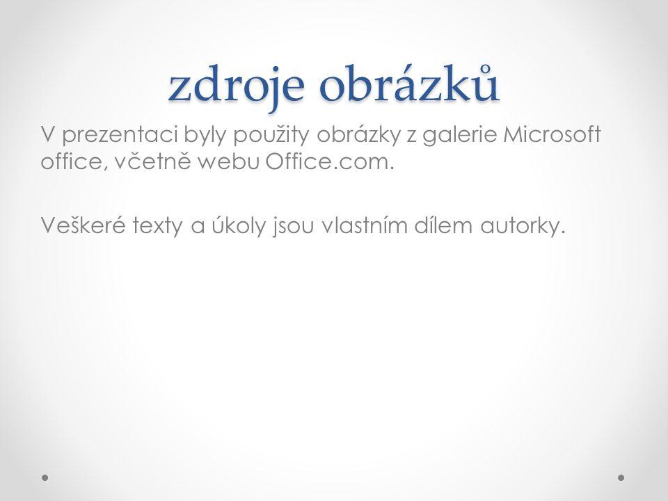 zdroje obrázků V prezentaci byly použity obrázky z galerie Microsoft office, včetně webu Office.com.