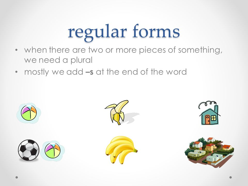 irregular forms -es we need – es ending when: o the word ends with /s/, /∫/, /t∫/, or similar sound e.g.