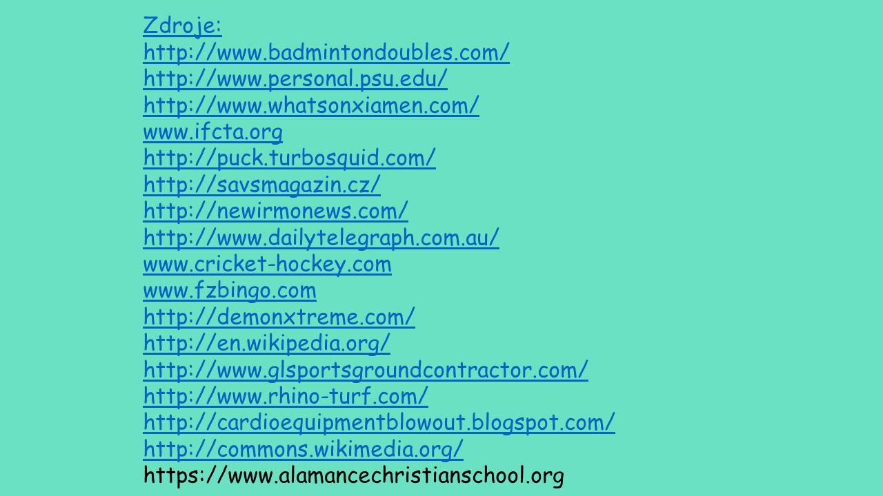 Zdroje: http://www.badmintondoubles.com/ http://www.personal.psu.edu/ http://www.whatsonxiamen.com/ www.ifcta.org http://puck.turbosquid.com/ http://s