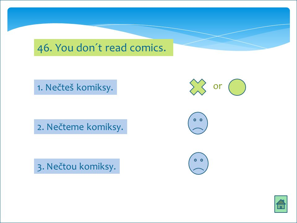 46. You don´t read comics. 2. Nečteme komiksy. 3. Nečtou komiksy. 1. Nečteš komiksy. or