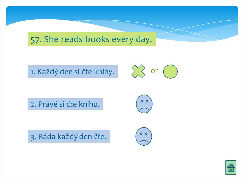 57. She reads books every day. 2. Právě si čte knihu.