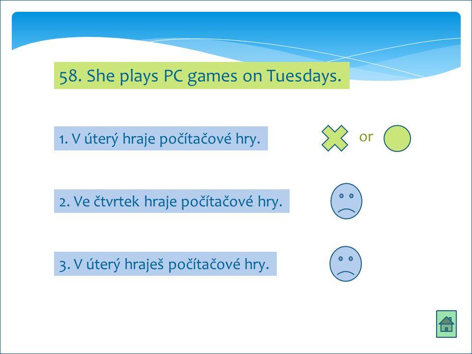 sda 58. She plays PC games on Tuesdays. 2. Ve čtvrtek hraje počítačové hry.