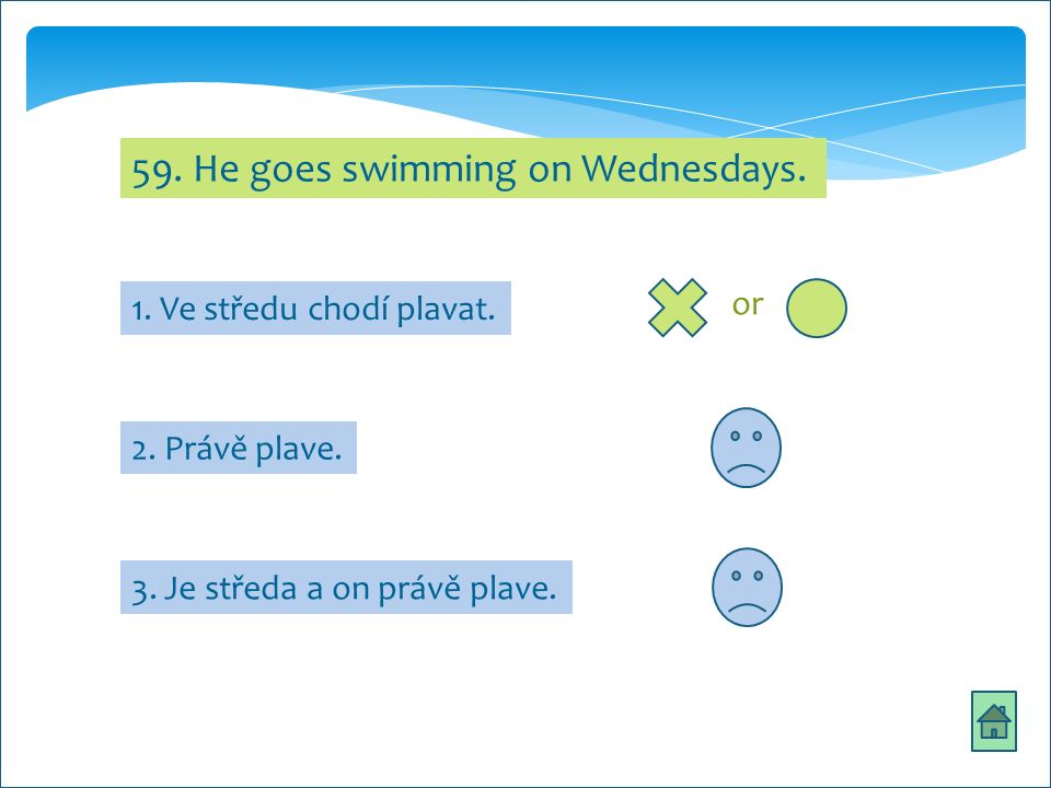 59. He goes swimming on Wednesdays. 2. Právě plave.
