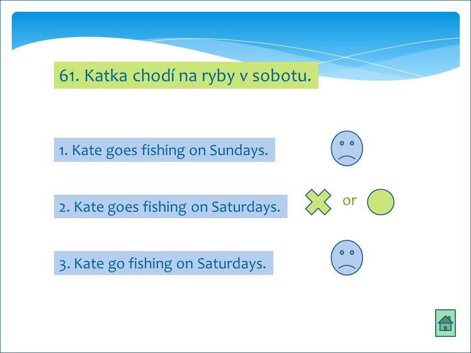 61. Katka chodí na ryby v sobotu. 1. Kate goes fishing on Sundays. 3. Kate go fishing on Saturdays. 2. Kate goes fishing on Saturdays. or