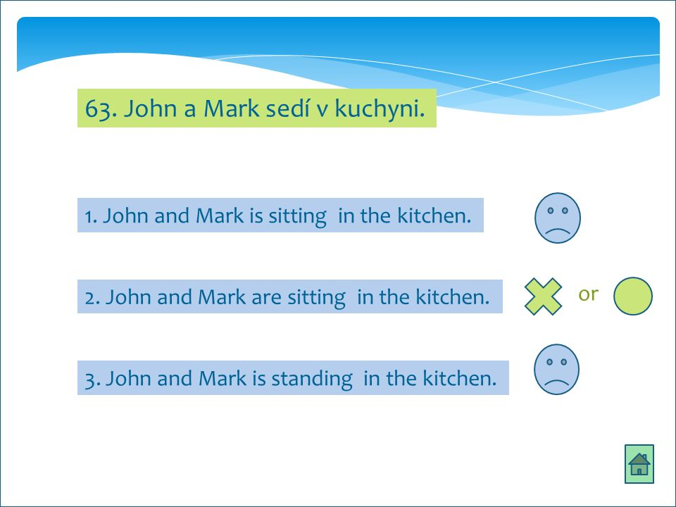 63. John a Mark sedí v kuchyni. 1. John and Mark is sitting in the kitchen.