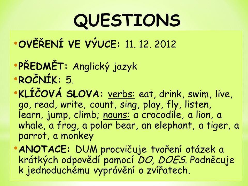 OVĚŘENÍ VE VÝUCE: 11. 12. 2012 PŘEDMĚT: Anglický jazyk ROČNÍK: 5. KLÍČOVÁ SLOVA: verbs: eat, drink, swim, live, go, read, write, count, sing, play, fl