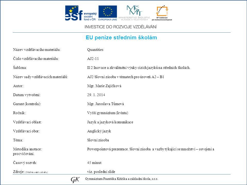 EU peníze středním školám Název vzdělávacího materiálu: Quantities Číslo vzdělávacího materiálu: AJ2-11 Šablona: II/2 Inovace a zkvalitnění výuky cizích jazyků na středních školách.