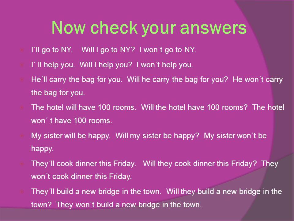Now check your answers  I´ll go to NY. Will I go to NY.