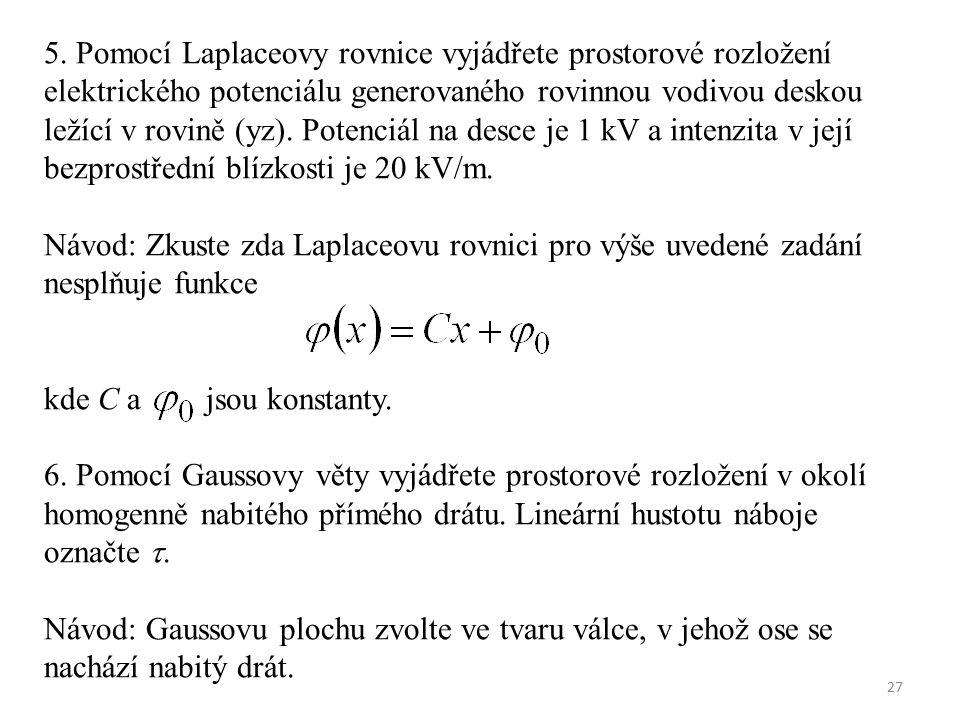 27 5. Pomocí Laplaceovy rovnice vyjádřete prostorové rozložení elektrického potenciálu generovaného rovinnou vodivou deskou ležící v rovině (yz). Pote