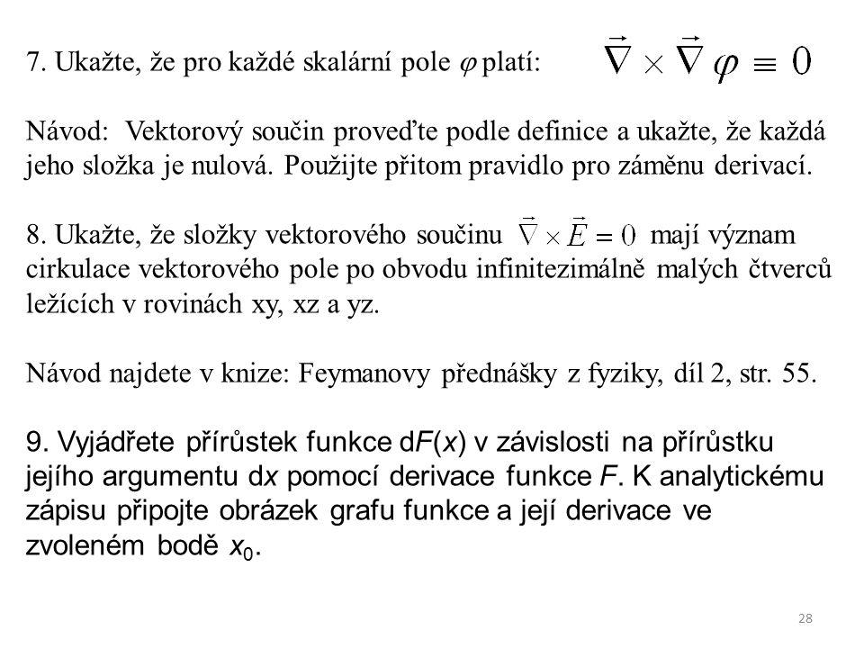 28 7. Ukažte, že pro každé skalární pole  platí: Návod: Vektorový součin proveďte podle definice a ukažte, že každá jeho složka je nulová. Použijte p