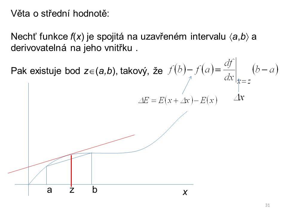 31 Věta o střední hodnotě: Nechť funkce f(x) je spojitá na uzavřeném intervalu  a,b  a derivovatelná na jeho vnitřku. Pak existuje bod z  (a,b), ta