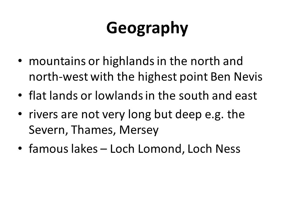 Geography mountains or highlands in the north and north-west with the highest point Ben Nevis flat lands or lowlands in the south and east rivers are