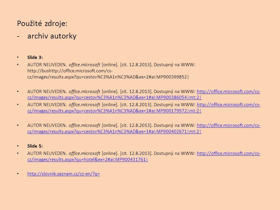 Použité zdroje: -archiv autorky Slide 3: AUTOR NEUVEDEN. office.microsoft [online]. [cit. 12.8.2013]. Dostupný na WWW: http://bushttp://office.microso
