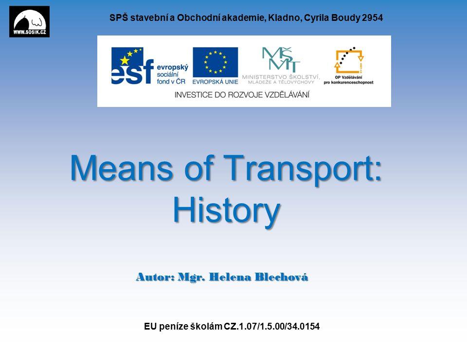 SPŠ stavební a Obchodní akademie, Kladno, Cyrila Boudy 2954 Means of Transport: History Autor: Mgr.
