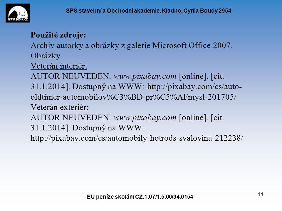 SPŠ stavební a Obchodní akademie, Kladno, Cyrila Boudy 2954 EU peníze školám CZ.1.07/1.5.00/34.0154 11 Použité zdroje: Archiv autorky a obrázky z galerie Microsoft Office 2007.