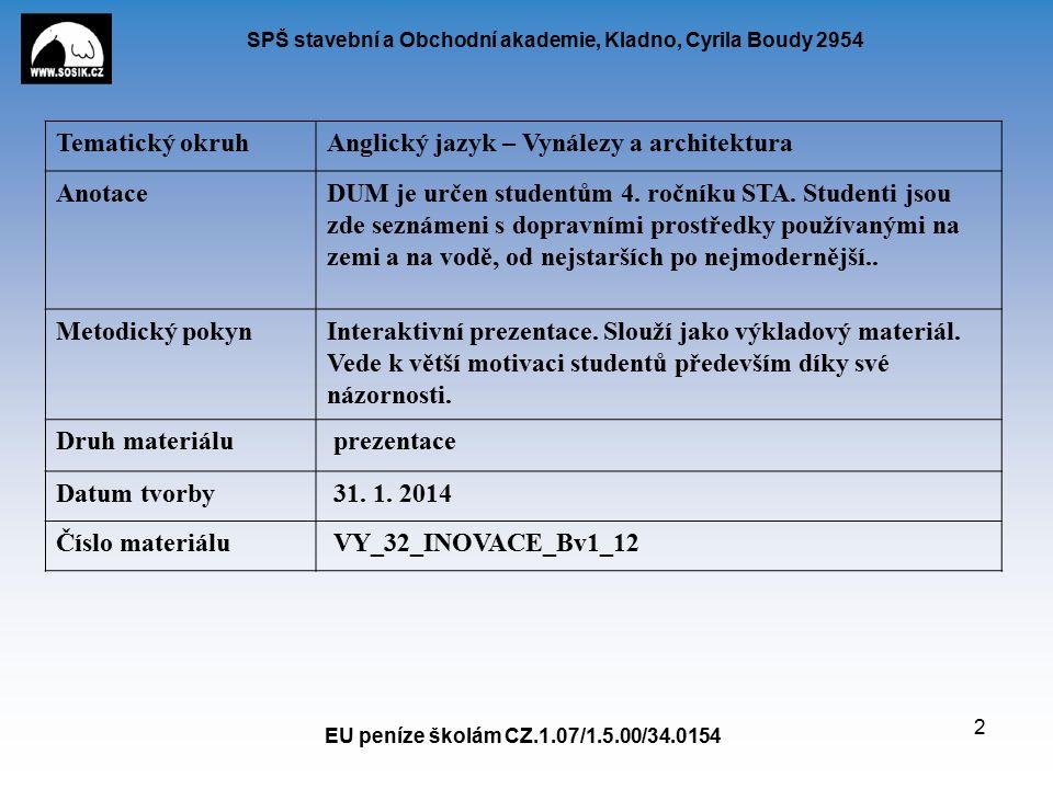 SPŠ stavební a Obchodní akademie, Kladno, Cyrila Boudy 2954 EU peníze školám CZ.1.07/1.5.00/34.0154 2 Tematický okruhAnglický jazyk – Vynálezy a architektura AnotaceDUM je určen studentům 4.