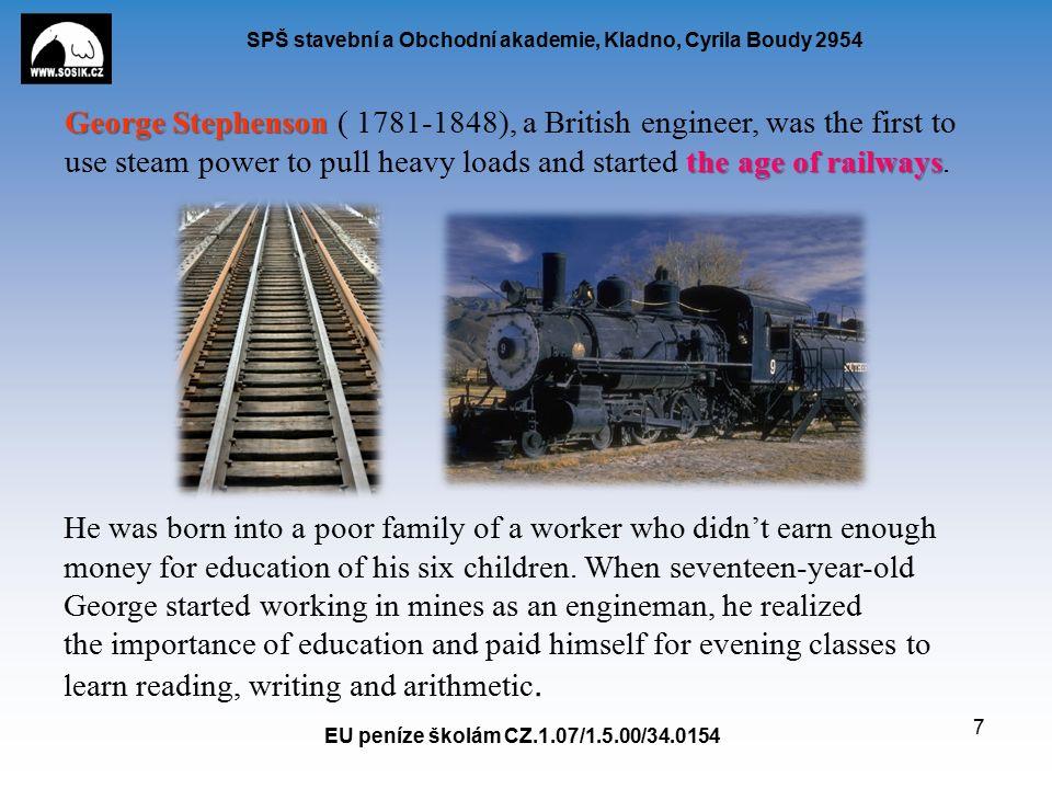 SPŠ stavební a Obchodní akademie, Kladno, Cyrila Boudy 2954 EU peníze školám CZ.1.07/1.5.00/34.0154 7 George Stephenson the age of railways George Ste