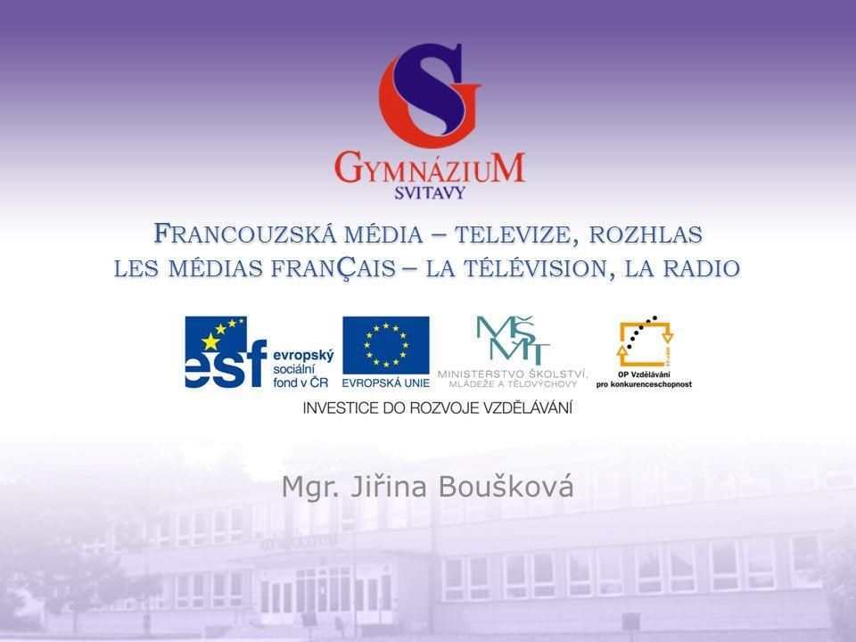 F RANCOUZSKÁ MÉDIA – TELEVIZE, ROZHLAS LES MÉDIAS FRAN Ç AIS – LA TÉLÉVISION, LA RADIO Mgr.