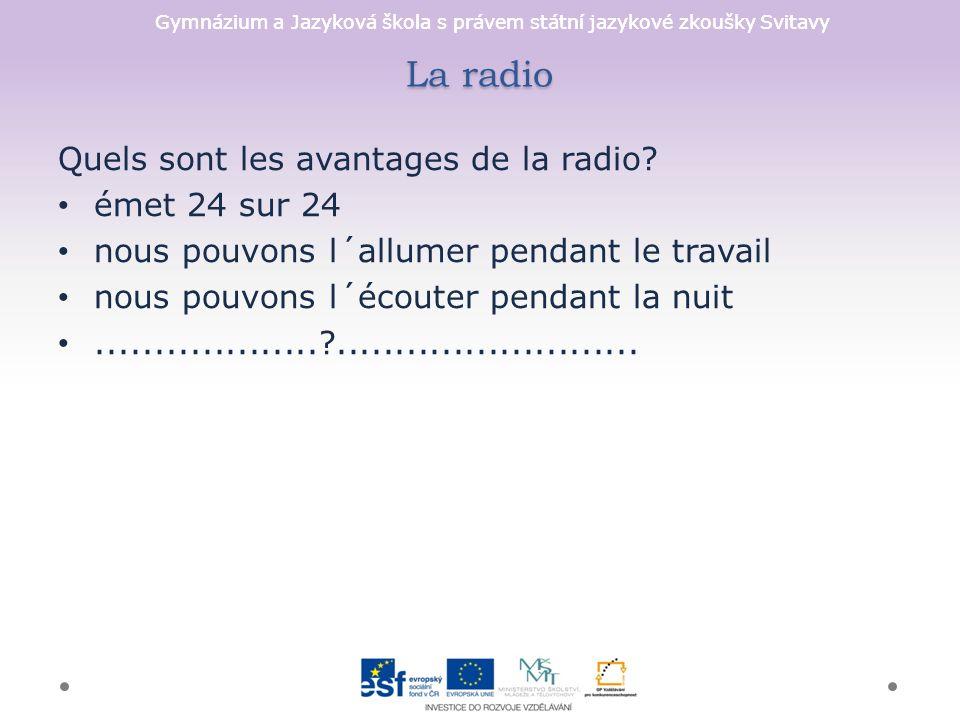 Gymnázium a Jazyková škola s právem státní jazykové zkoušky Svitavy La radio Quels sont les avantages de la radio.