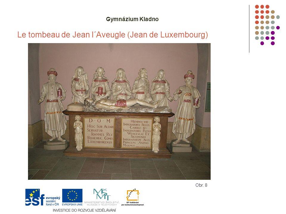 Gymnázium Kladno Le tombeau de Jean l´Aveugle (Jean de Luxembourg) Obr. 8