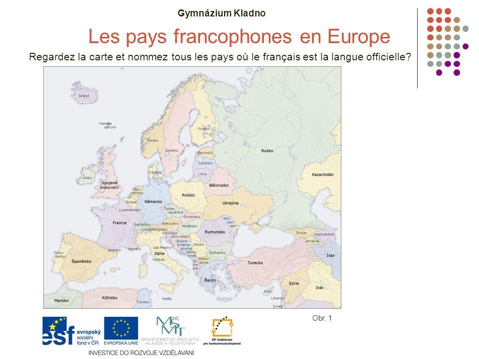 Gymnázium Kladno Les pays francophones en Europe Regardez la carte et nommez tous les pays où le français est la langue officielle.