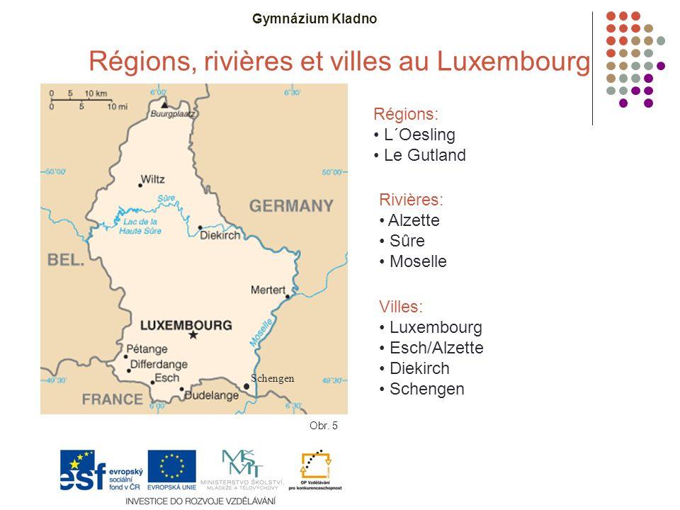 Gymnázium Kladno Régions, rivières et villes au Luxembourg Régions: L´Oesling Le Gutland Rivières: Alzette Sûre Moselle Villes: Luxembourg Esch/Alzette Diekirch Schengen Obr.