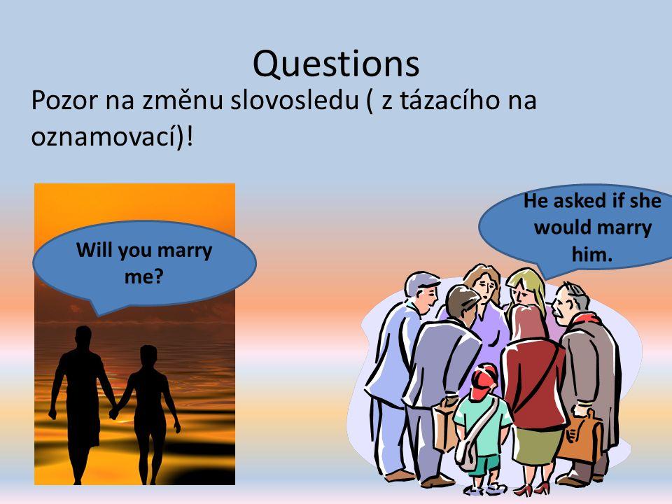 Questions Pozor na změnu slovosledu ( z tázacího na oznamovací).