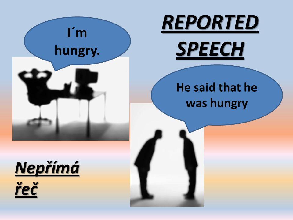 Pokud je hlavní věta v nepřímé řeči v minulosti, dochází ke změnám v: - slovesných časech (časový posun) - zájmenech - příslovečném určení místa a času Používáme například se slovesy: say, tell, complain, explain, remind, reply, think, hope, offer, refuse