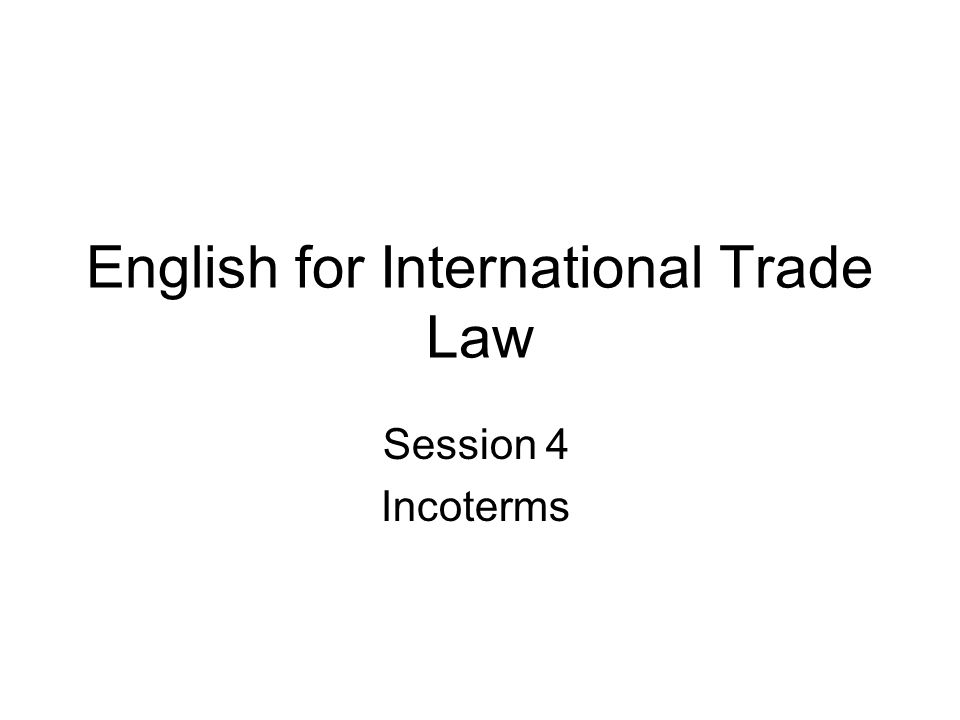 English for International Trade Law Session 4 Incoterms