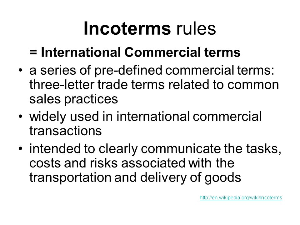 Incoterms rules = International Commercial terms a series of pre-defined commercial terms: three-letter trade terms related to common sales practices