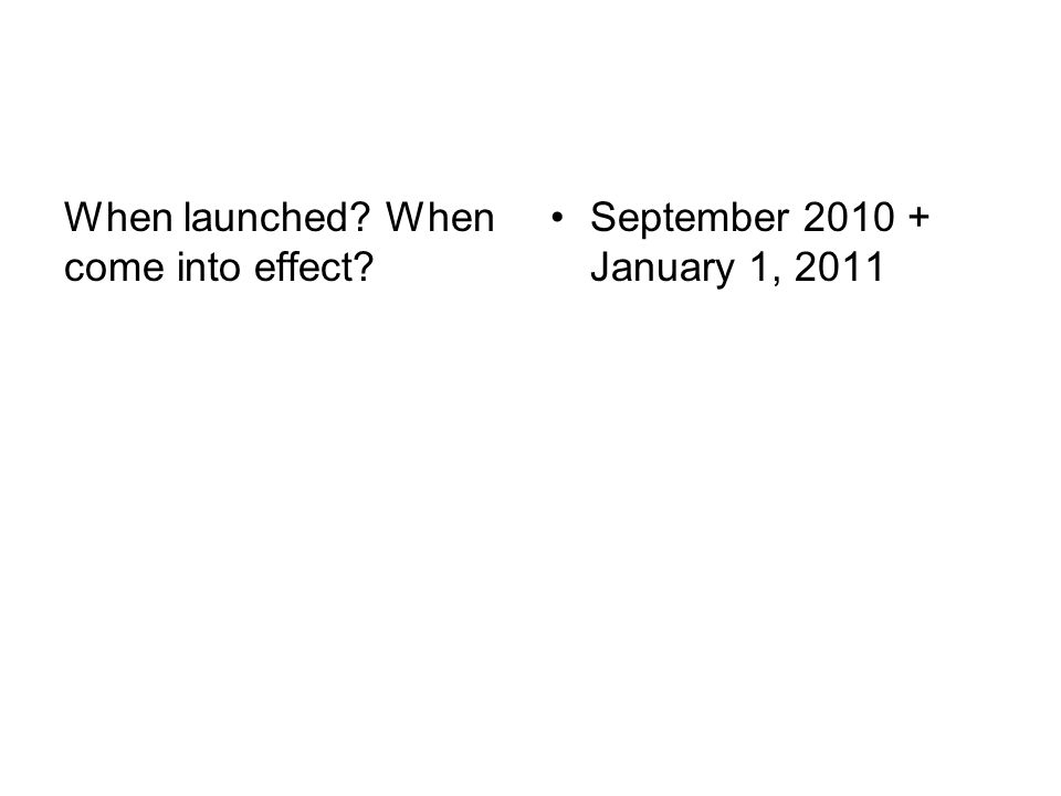When launched? When come into effect? September 2010 + January 1, 2011