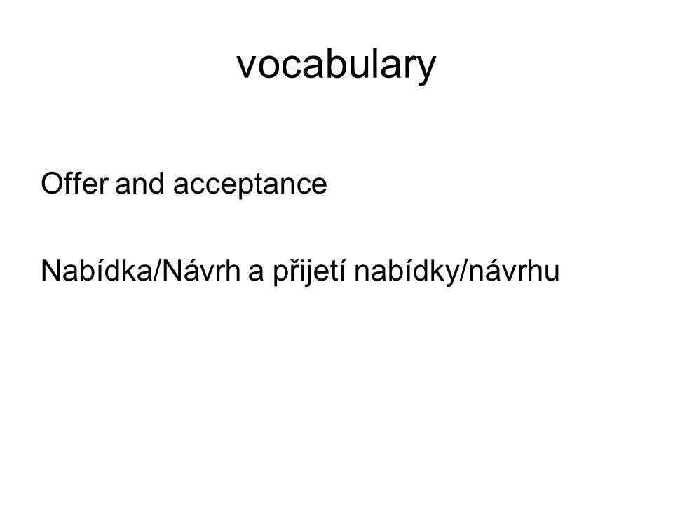 vocabulary Offer and acceptance Nabídka/Návrh a přijetí nabídky/návrhu