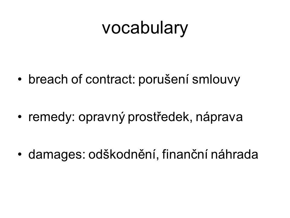 vocabulary breach of contract: porušení smlouvy remedy: opravný prostředek, náprava damages: odškodnění, finanční náhrada