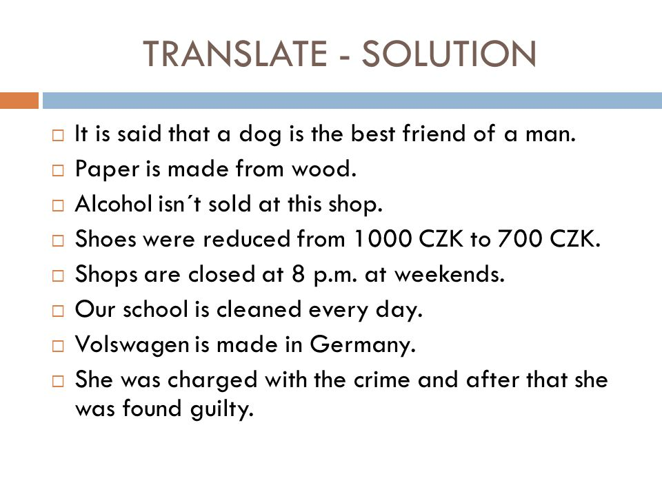 TRANSLATE - SOLUTION  It is said that a dog is the best friend of a man.