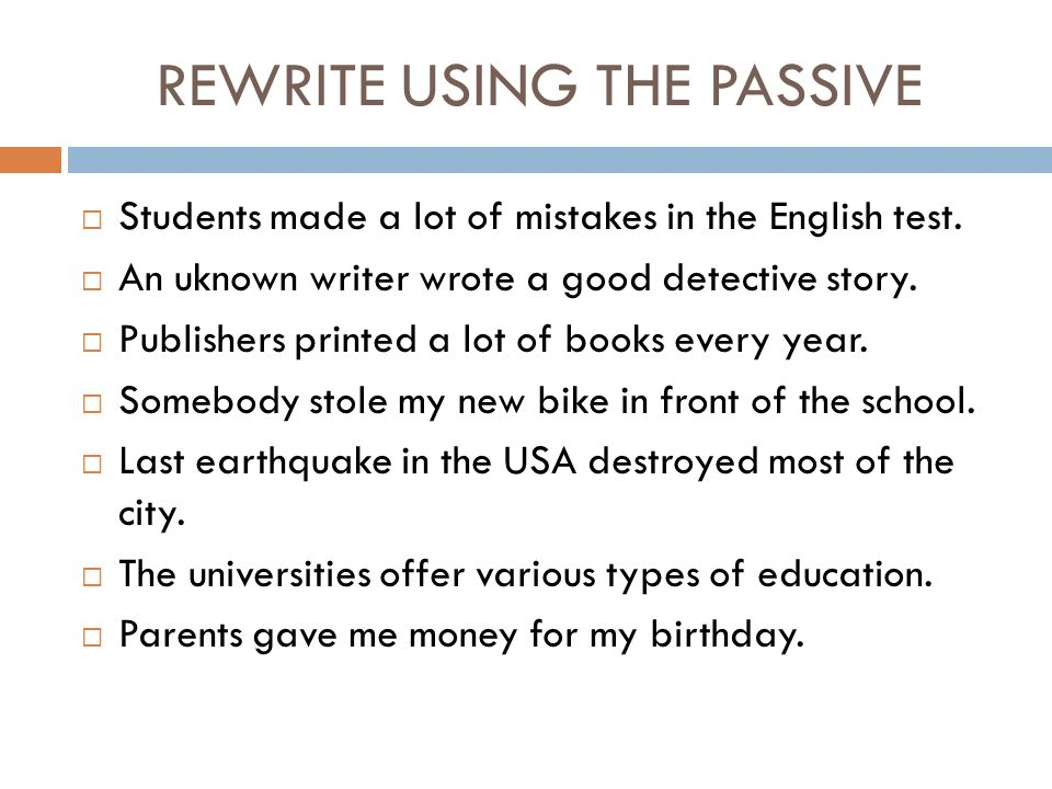 REWRITE USING THE PASSIVE  Students made a lot of mistakes in the English test.