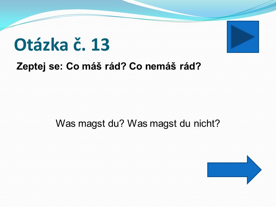 Otázka č. 13 Zeptej se: Co máš rád Co nemáš rád Was magst du Was magst du nicht