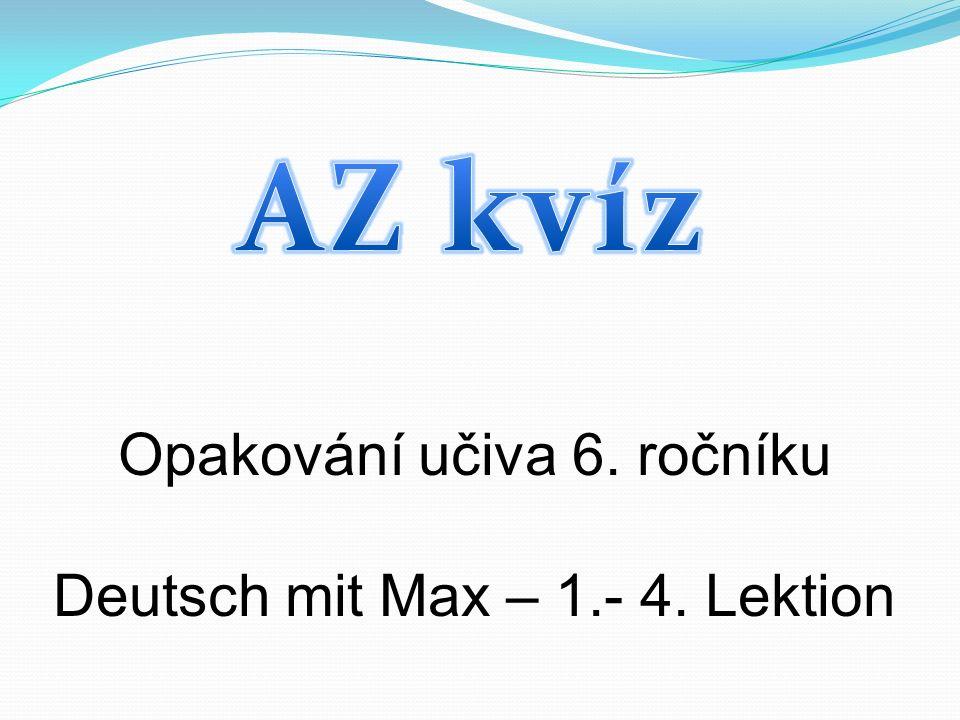 Opakování učiva 6. ročníku Deutsch mit Max – 1.- 4. Lektion