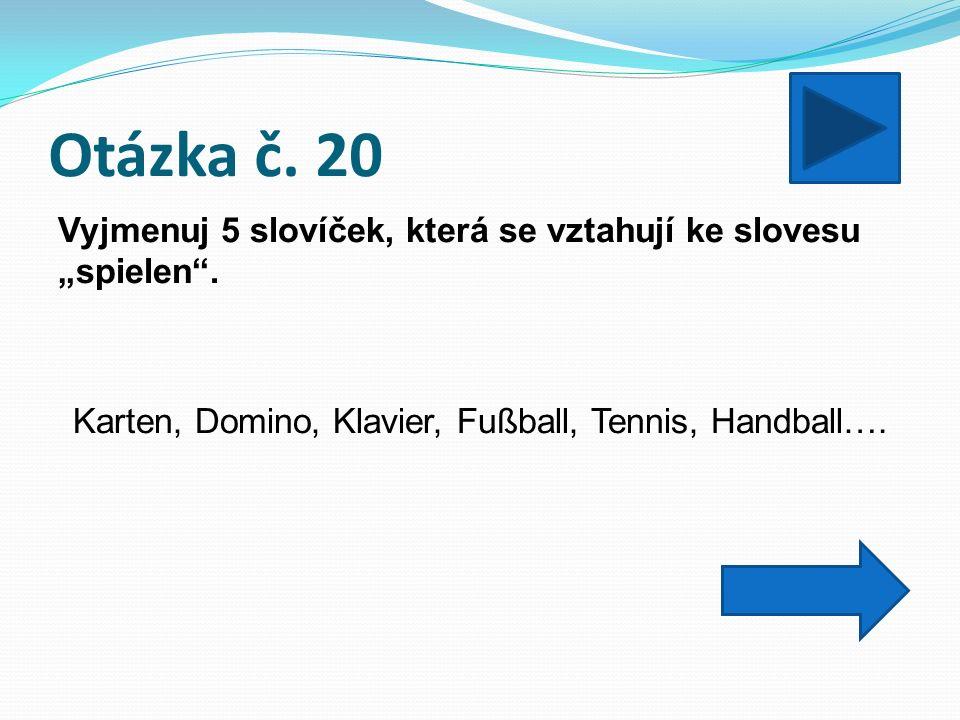 """Otázka č. 20 Vyjmenuj 5 slovíček, která se vztahují ke slovesu """"spielen ."""