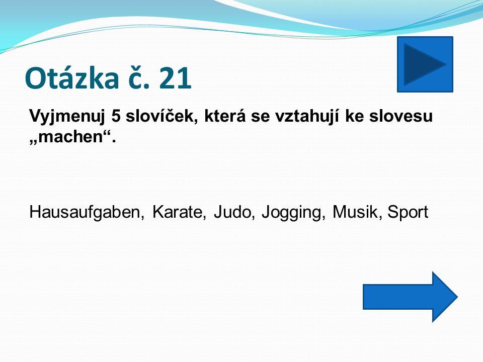 """Otázka č. 21 Vyjmenuj 5 slovíček, která se vztahují ke slovesu """"machen ."""