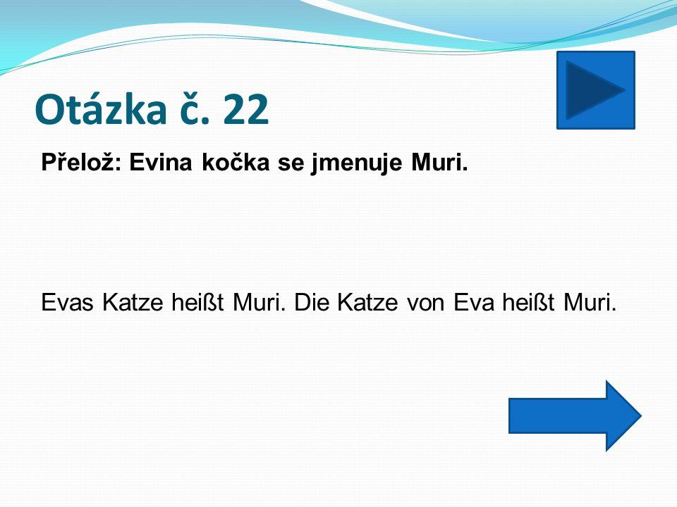 Otázka č. 22 Přelož: Evina kočka se jmenuje Muri.