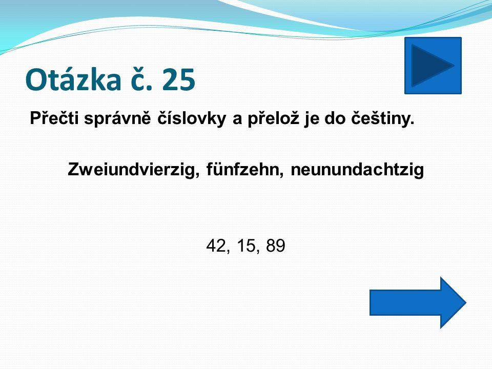 Otázka č. 25 Přečti správně číslovky a přelož je do češtiny.
